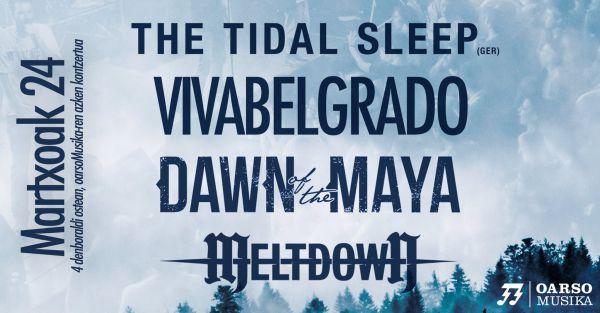 The Tidal Sleep + Viva Belgrado + Dawn of the Maya + Meltdown